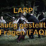 Was ist ein LARP? – Häufig gestellte Fragen (FAQ)